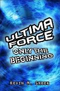 Ultima Force: Only the Beginning