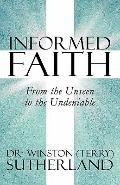 Informed Faith : From the Unseen to the Undeniable