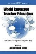 World Language Teacher Education : Transitions and Challenges in the Twenty-First Century