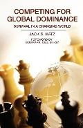 Competing for Global Dominance : Global Business and Economics, Trade and Economic Developme...