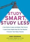 Study Smart, Study Less: Earn Better Grades and Higher Test Scores, Learn Study Habits That ...