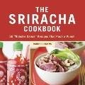 Sriracha Cookbook : 50 Rooster Sauce Recipes that Pack a Punch