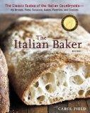 The Italian Baker, Revised: The Classic Tastes of the Italian Countryside--Its Breads, Pizza...