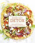 Everyday Detox : 100 Easy Recipes to Remove Toxins, Promote Gut Health, and Lose Weight Natu...