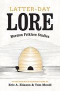 Latter-Day Lore : Mormon Folklore Studies
