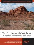 Prehistory of Gold Butte : A Virgin River Hinterland, Clark County, Nevada