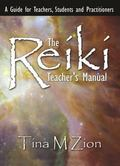 Reiki Teacher's Manual : A Guide for Teachers, Students, and Practitioners