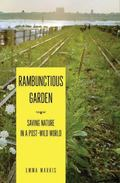 Rambunctious Garden : Saving Nature in a Post-Wild World