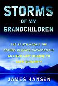 Storms of My Grandchildren: The Truth About the Coming Climate Catastrophe and Our Last Chan...