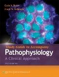 Study Guide to Accompany Pathophysiology : A Clinical Approach