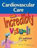 Cardiovascular Care Made Incredibly Visual! (Incredibly Easy! Series)