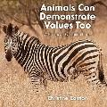 Animals Can Demonstrate Values Too
