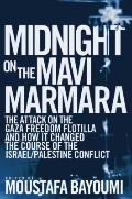 Midnight on the Mavi Marmara : The Attack on the Gaza Freedom Flotilla and How It Changed th...