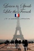 Learn to Speak Like the French : French Idiomatic Expressions