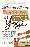 Misadventures of a Garden State Yogi: My Humble Quest to Heal My Colitis, Calm My ADD, and F...