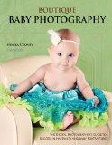 Boutique Baby Photography: The Digital Photographer's Guide to Success in Maternity and Baby Portraiture
