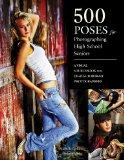 500 Poses for Photographing High School Seniors: A Visual Sourcebook for Digital Portrait Ph...