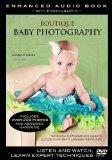 Boutique Baby Photography: The Digital Photographer's Guide to Success in Maternity and Baby...