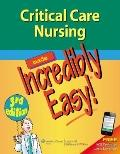 Critical Care Nursing Made Incredibly Easy!