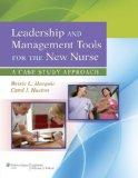 Leadership and Management Tools for the New Nurse: A Case Study Approach