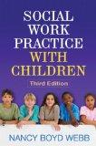 Social Work Practice with Children, Third Edition (Social Work Practice with Children and Fa...