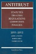 Antitrust : Statutes, Treaties, Regulations, Guidelines, and Policies, 2011-2012
