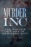 Murder, Inc.: The Mafia's Hit Men in New York City