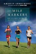 Mile Markers : The 26. 2 Most Important Reasons Why Women Run