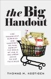 The Big Handout: How Government Subsidies and Corporate Welfare Corrupt the World We Live In...