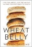 Wheat Belly: Lose the Wheat, Lose the Weight, and Find Your Path Back to He