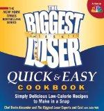 The Biggest Loser Quick & Easy Cookbook: More Than 75 Low-Calorie and Delicious Meals in 20 Minutes or Less