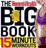 The Women's Health Big Book of 15-Minute Workouts: A Leaner, Sexier, Healthier You--In Half ...