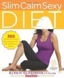 Slim Calm Sexy Diet : The Six-Week Plan to Beautify Your Body, Mellow Your Mind, and Unleash...