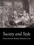 Society and Style: Prints from the Sheldon Museum of Art