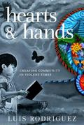 Hearts and Hands, Second Edition : Creating Community in Violent Times