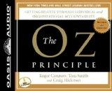The Oz Principle (Library Edition): Getting Results Through Individual and Organizational Ac...
