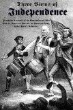Three Views of Independence: Firsthand Accounts of the Revolutionary War From An American Pa...