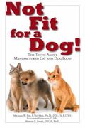 Not Fit for a Dog! : The Truth about Manufactured Dog and Cat Food