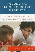 Involving Hard-to-Reach Parents: Creating Family/School Partnerships