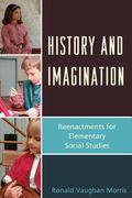 History and Imagination : Reenactments for Elementary Social Studies