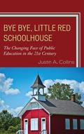 Bye Bye, Little Red Schoolhouse : The Changing Face of Public Educa
