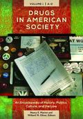 Drugs in American Society : An Encyclopedia of History, Politics, Culture, and the Law