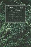 Joannis Calvini Opera Selecta, Vol. I: Scripta Calvini AB Anno 1533 Usque Ad Annum 1541 Cont...