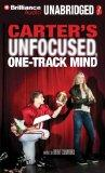 Carter's Unfocused, One-Track Mind: A Novel