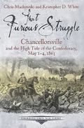 That Furious Struggle : Chancellorsville and the High Tide of the Confederacy, May 1-4, 1863