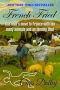 French Fried : One Man's Move to France with Too Many Animals and an Identity Thief