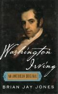 Washington Irving : The Definitive New Biography of One of America's Greatest Writers