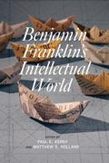 Benjamin Franklin's Intellectual World