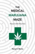 Medical Marijuana Maze : Policy and Politics