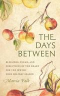 Days Between : A Companion to the Jewish High Holiday Season: Blessings, Poems, and Directio...